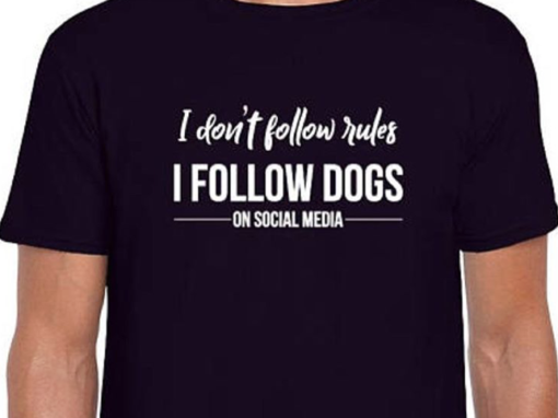 I don't follow rules, I follow dogs on social media – t-shirt