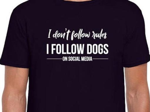 I don't follow rules, I follow dogs on social media – t-shirt