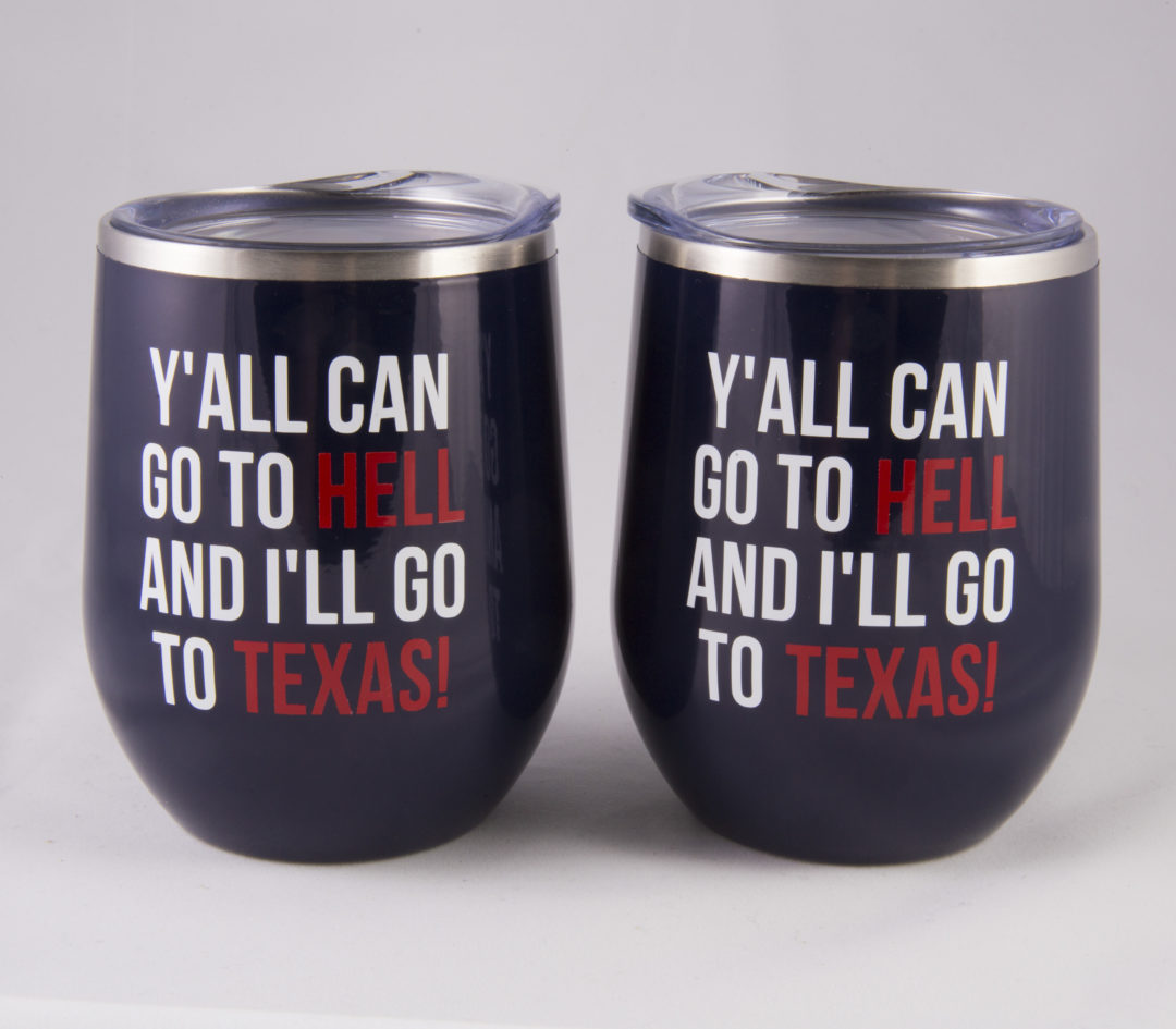 Y'all can go to hell, and I'll go to Texas – custom wine tumblers