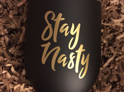 Stay Nasty – Custom Wine Tumbler